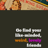 Go Find Your Like-Minded, Weird, Lovely Friends